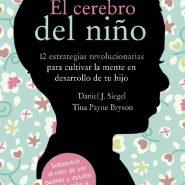 El cerebro del niño de Daniel J. Siegel y Tina Payne Bryson